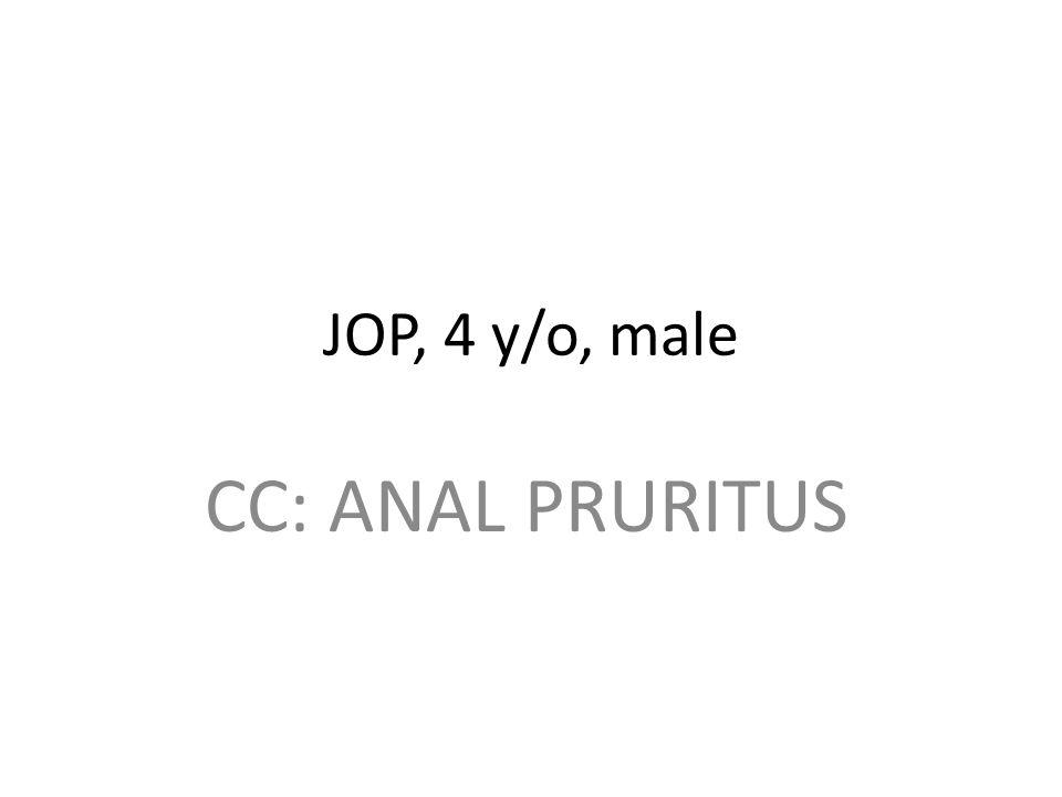 JOP, 4 y/o, male CC: ANAL PRURITUS