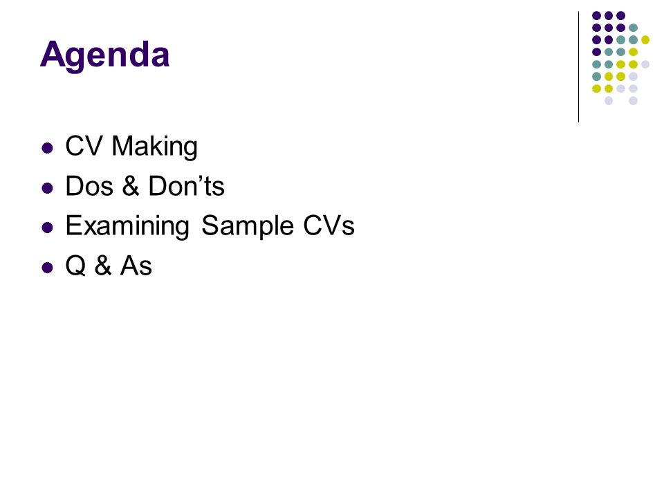 Agenda CV Making Dos & Don'ts Examining Sample CVs Q & As