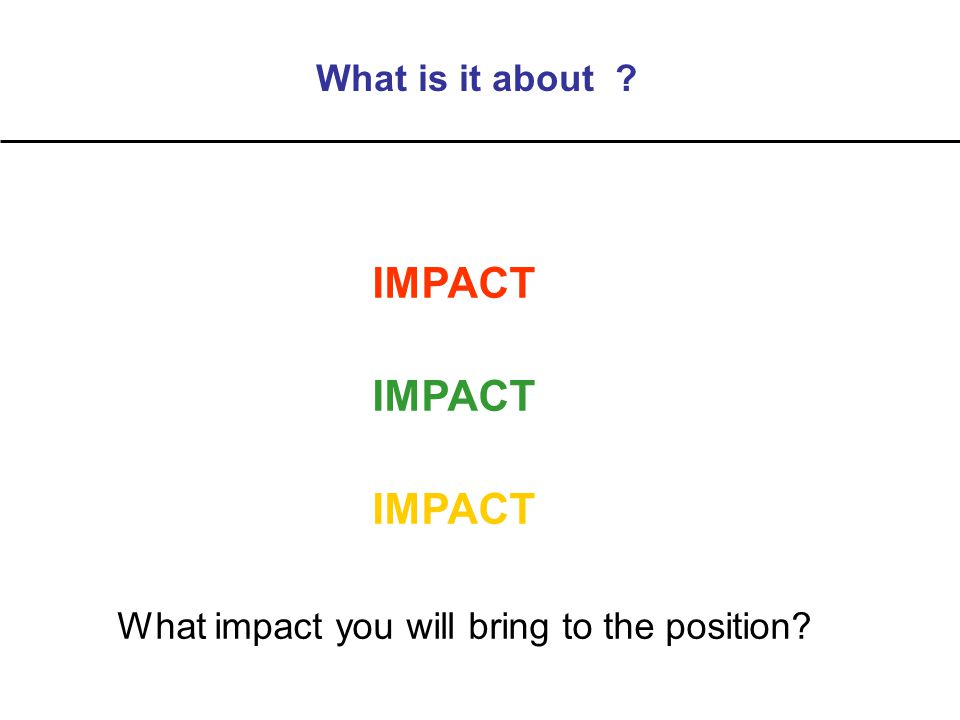 What is it about IMPACT What impact you will bring to the position