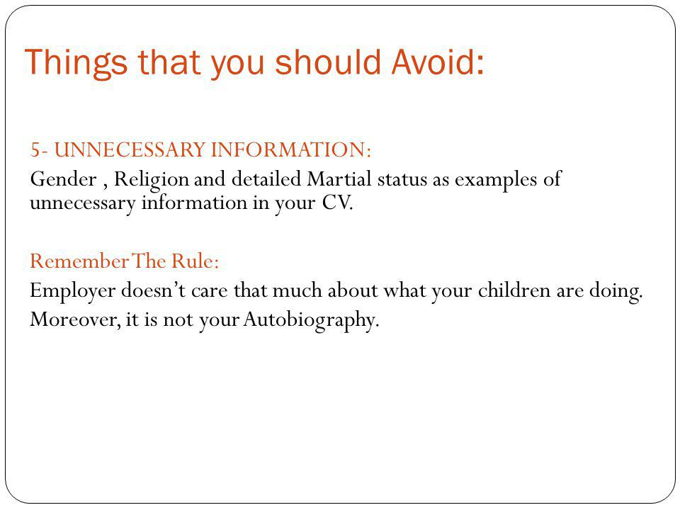 Things that you should Avoid: 5- UNNECESSARY INFORMATION: Gender, Religion and detailed Martial status as examples of unnecessary information in your
