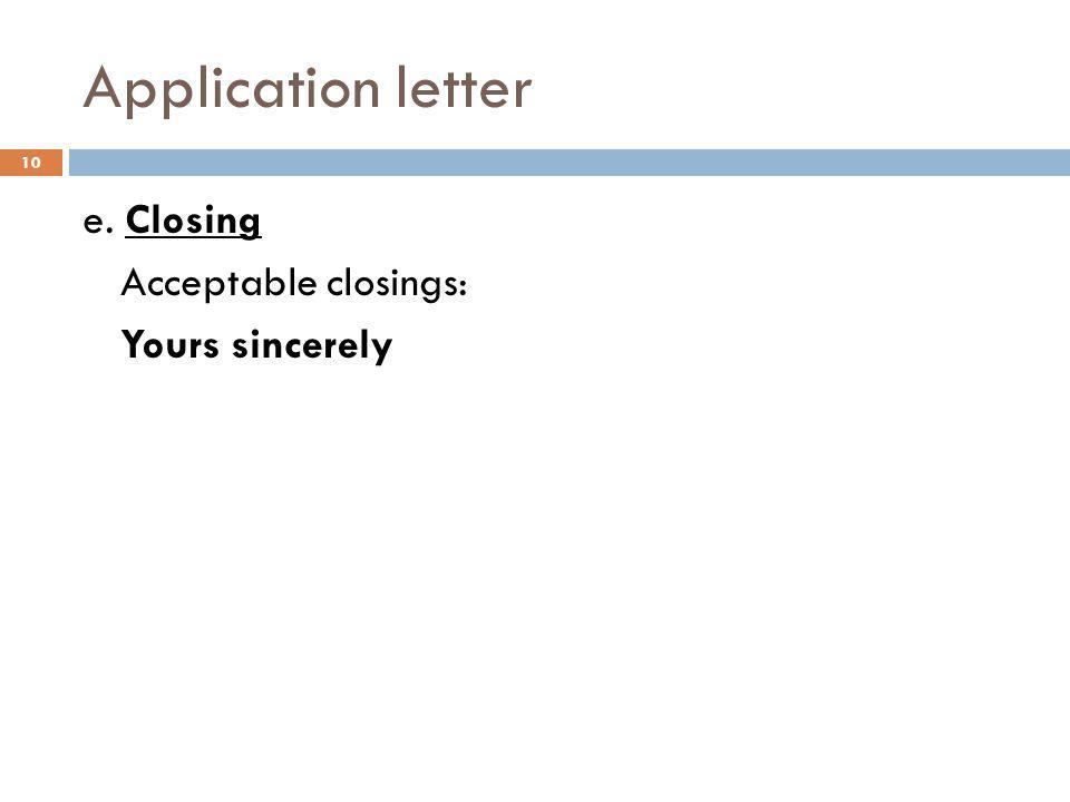 Application letter e. Closing Acceptable closings: Yours sincerely 10