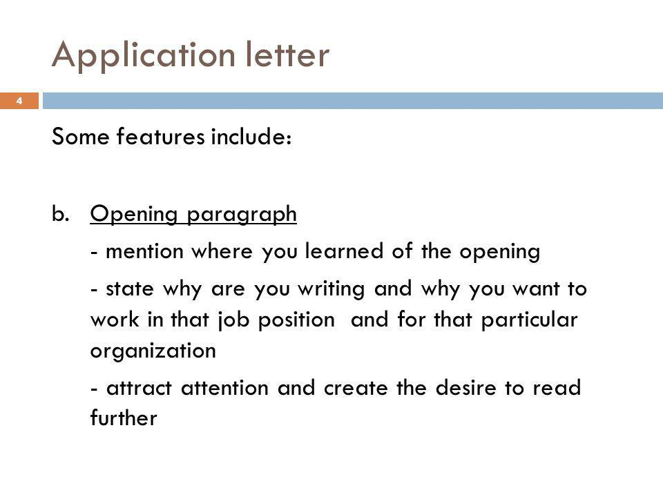 Application letter Some features include: b.Opening paragraph - mention where you learned of the opening - state why are you writing and why you want