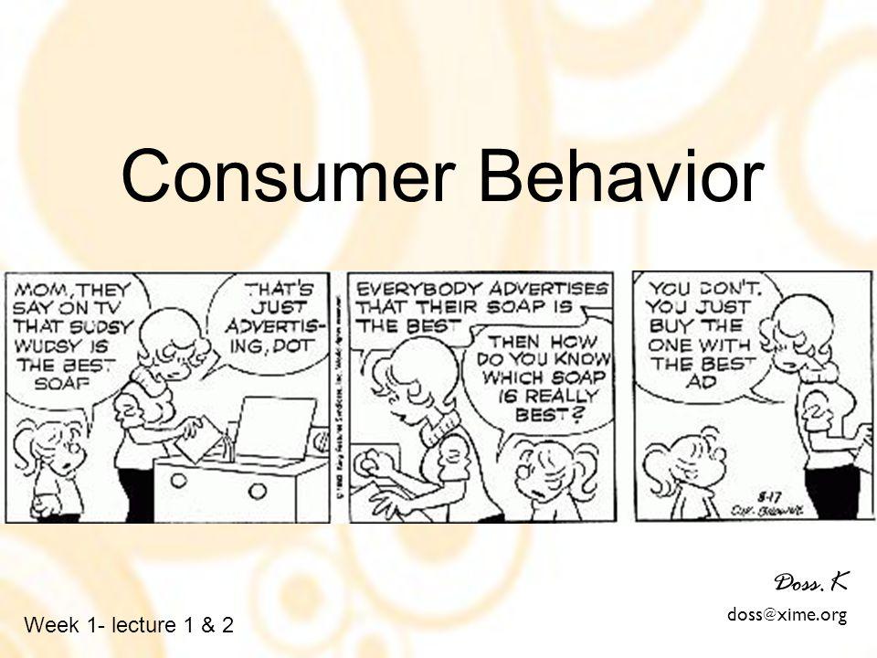 Consumer Behavior Doss.K doss @ xime.org Week 1- lecture 1 & 2