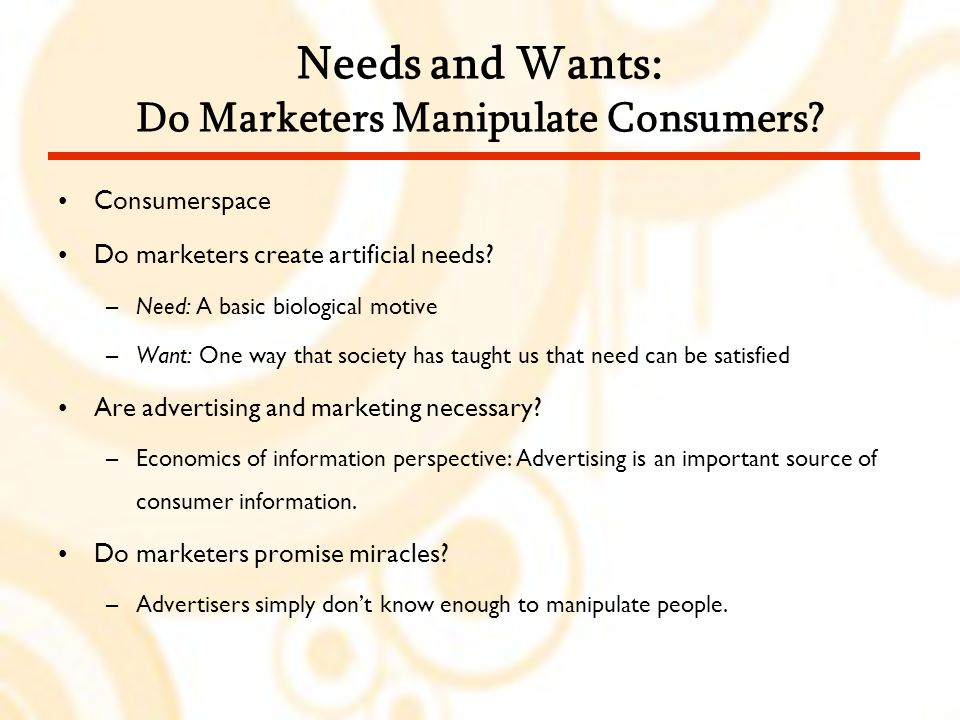 Needs and Wants: Do Marketers Manipulate Consumers.