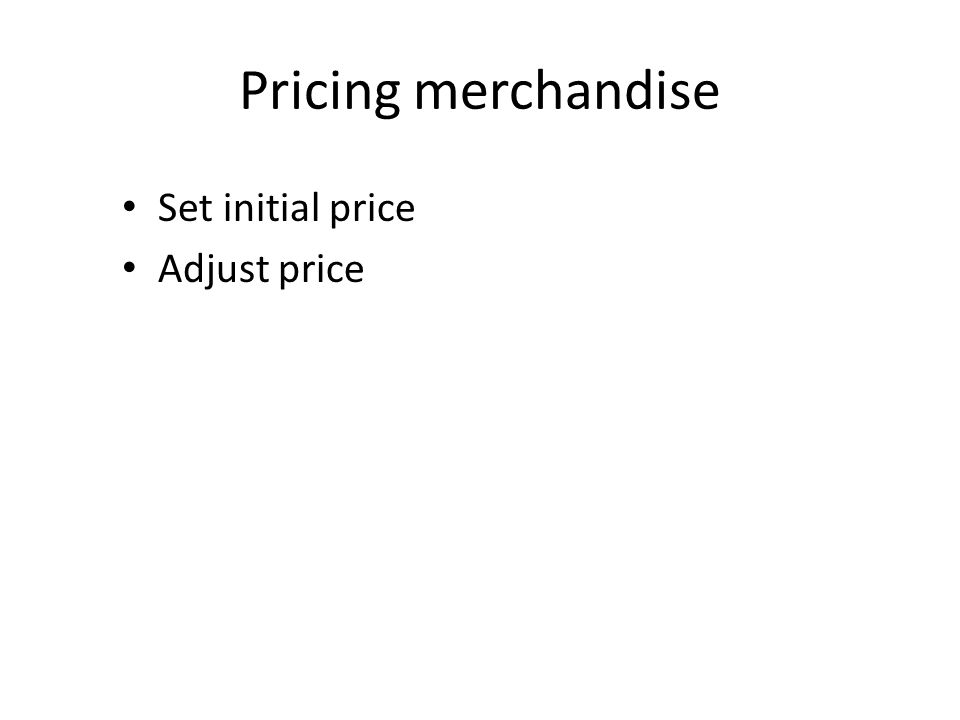 Pricing merchandise Set initial price Adjust price
