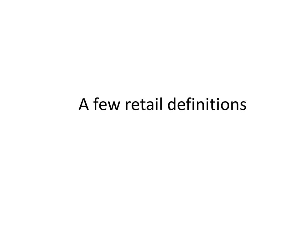 A few retail definitions