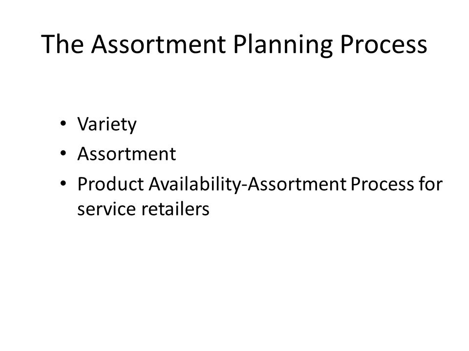 The Assortment Planning Process Variety Assortment Product Availability-Assortment Process for service retailers