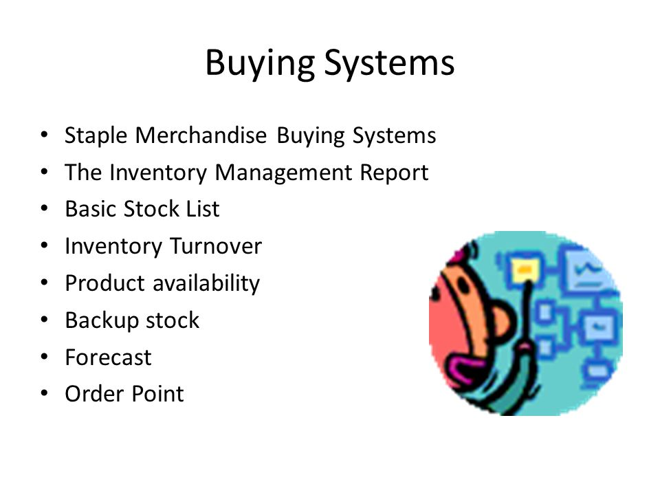 Buying Systems Staple Merchandise Buying Systems The Inventory Management Report Basic Stock List Inventory Turnover Product availability Backup stock Forecast Order Point