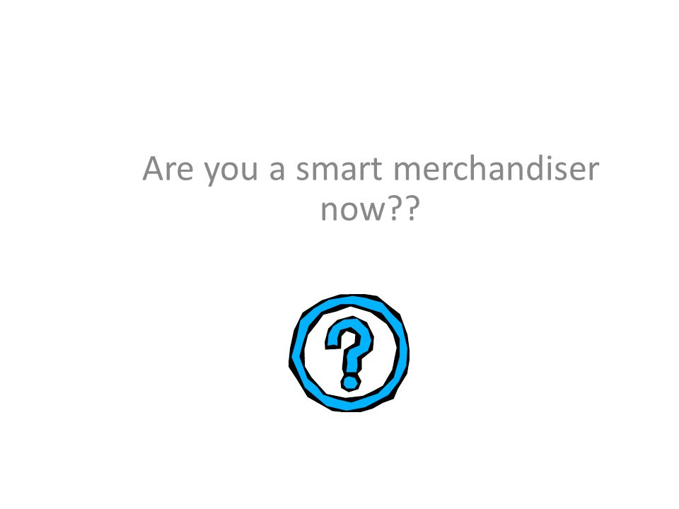 Are you a smart merchandiser now