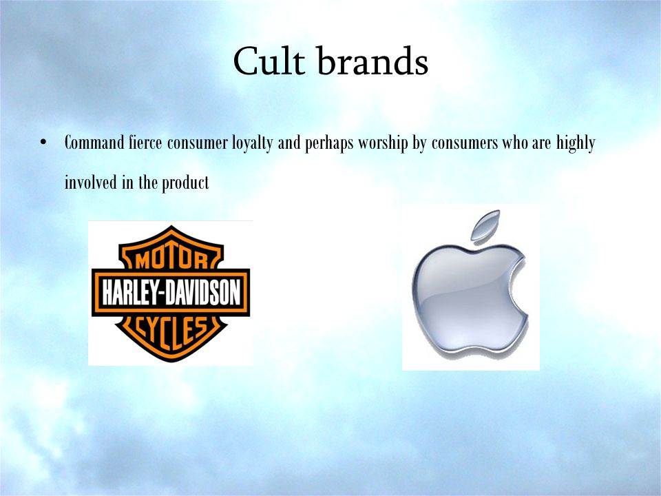 Cult brands Command fierce consumer loyalty and perhaps worship by consumers who are highly involved in the product