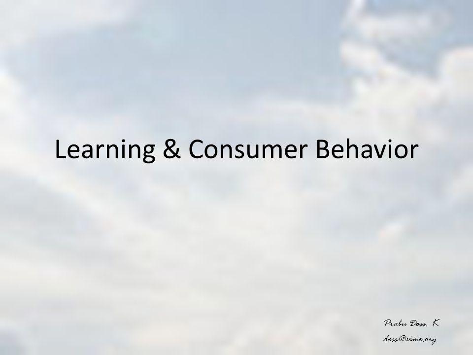 Learning & Consumer Behavior Prabu Doss. K doss@xime.org