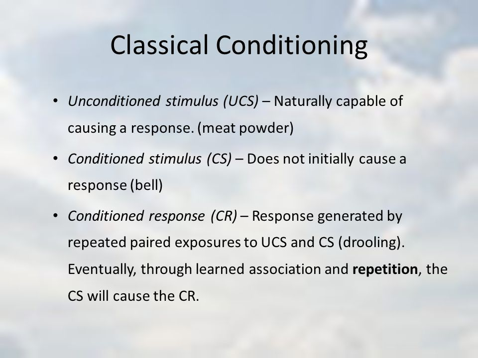 Classical Conditioning Unconditioned stimulus (UCS) – Naturally capable of causing a response.