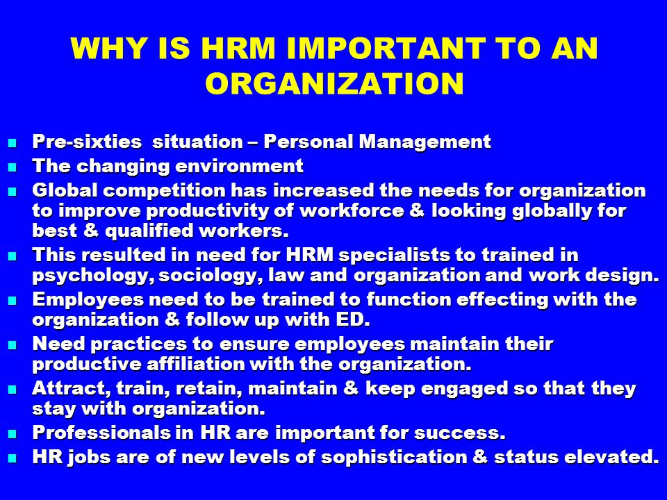WHY IS HRM IMPORTANT TO AN ORGANIZATION Pre-sixties situation – Personal Management Pre-sixties situation – Personal Management The changing environme