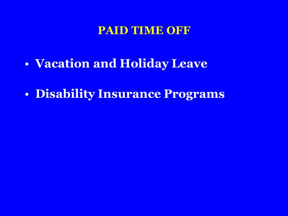 PAID TIME OFF Vacation and Holiday Leave Disability Insurance Programs