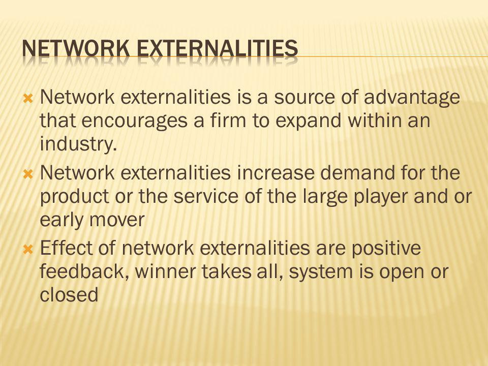  Network externalities is a source of advantage that encourages a firm to expand within an industry.
