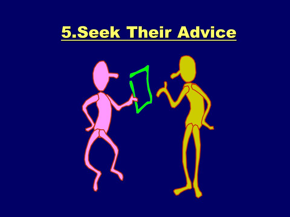 5.Seek Their Advice