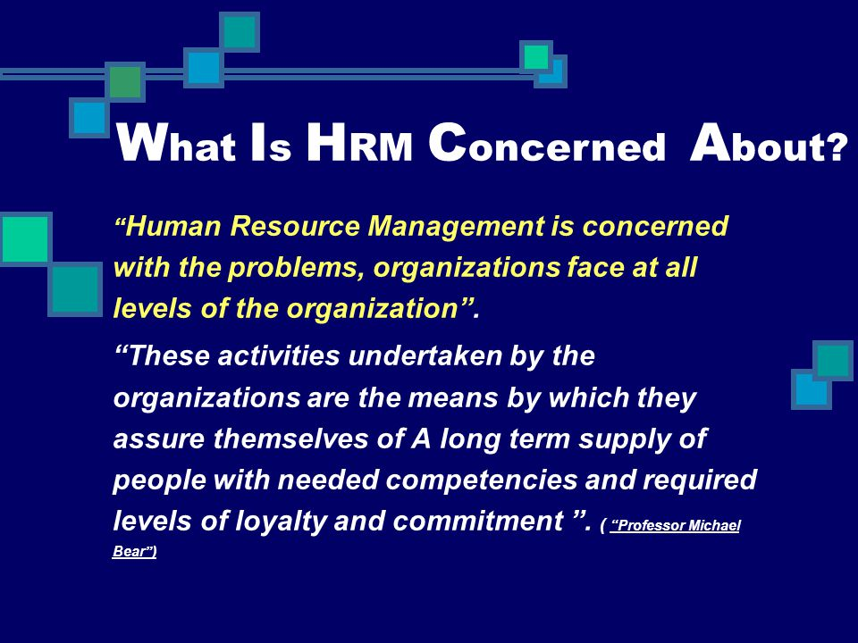 """ Human Resource Management is concerned with the problems, organizations face at all levels of the organization"". ""These activities undertaken by the"