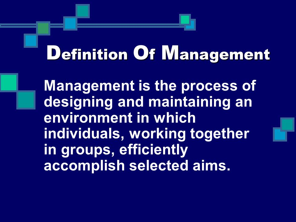 Management is the process of designing and maintaining an environment in which individuals, working together in groups, efficiently accomplish selecte