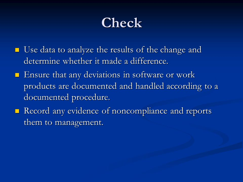 Check Use data to analyze the results of the change and determine whether it made a difference.