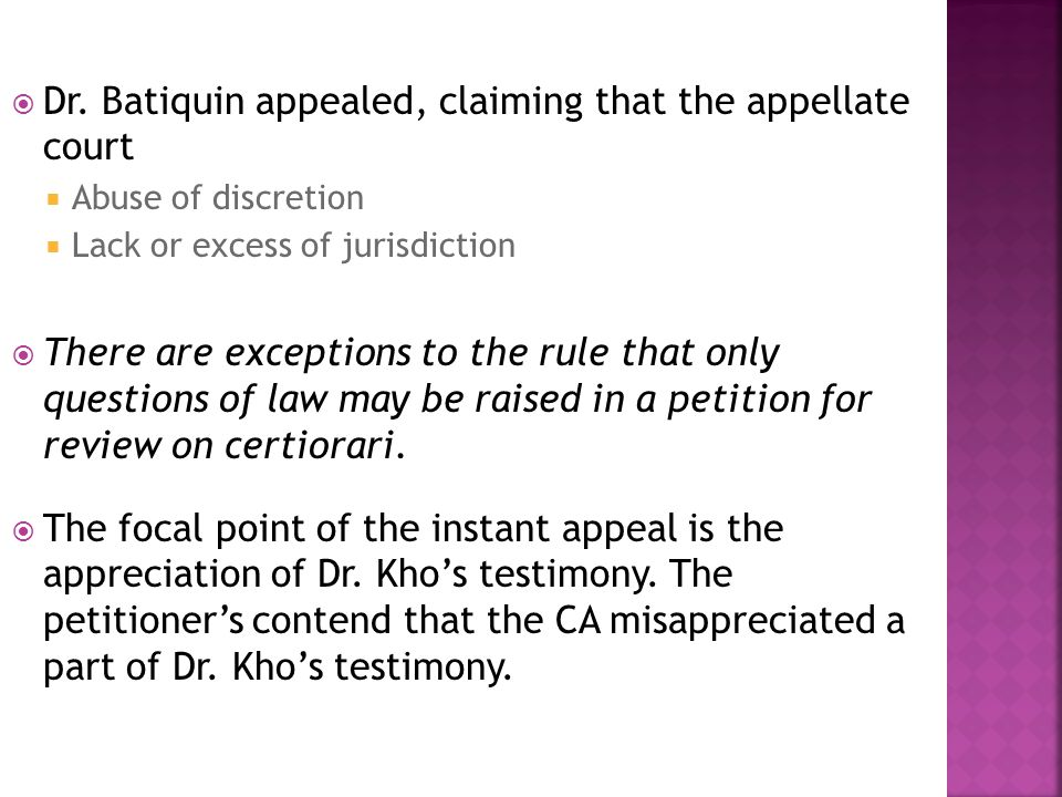  Dr. Batiquin appealed, claiming that the appellate court  Abuse of discretion  Lack or excess of jurisdiction  There are exceptions to the rule t