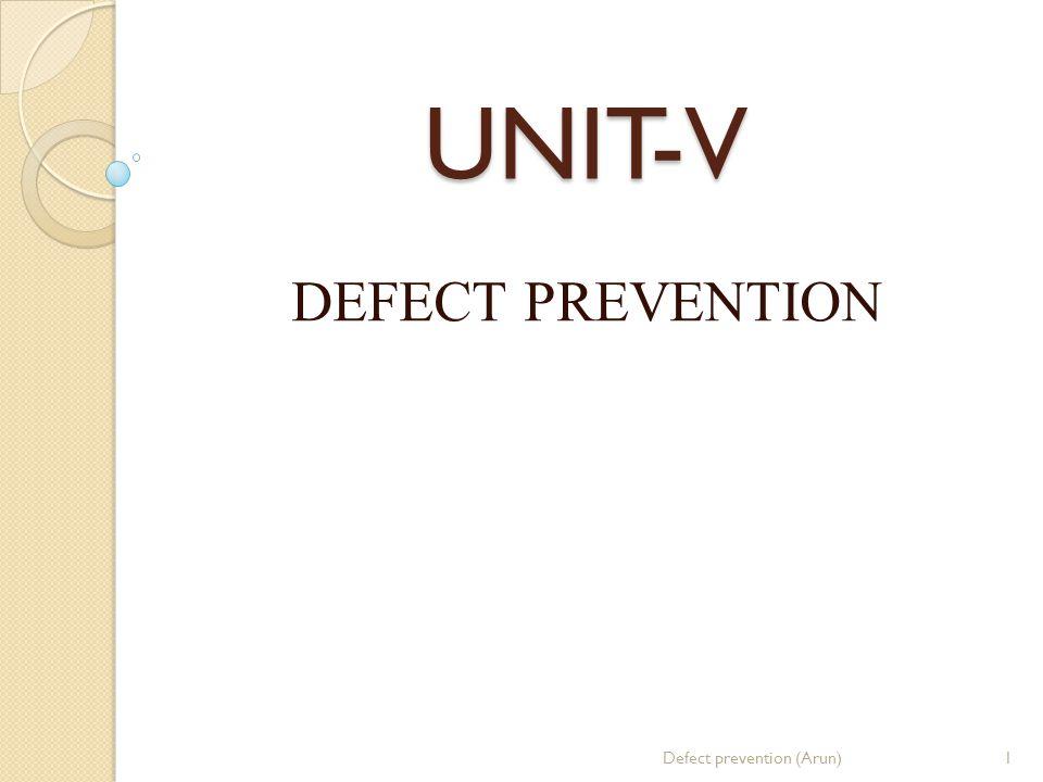 UNIT-V DEFECT PREVENTION 1Defect prevention (Arun)