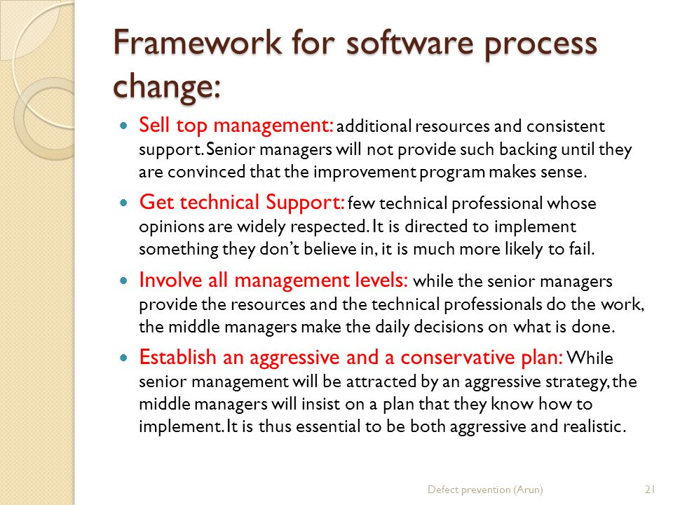 Framework for software process change: Sell top management: additional resources and consistent support.