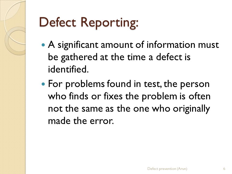 Defect Reporting: A significant amount of information must be gathered at the time a defect is identified. For problems found in test, the person who