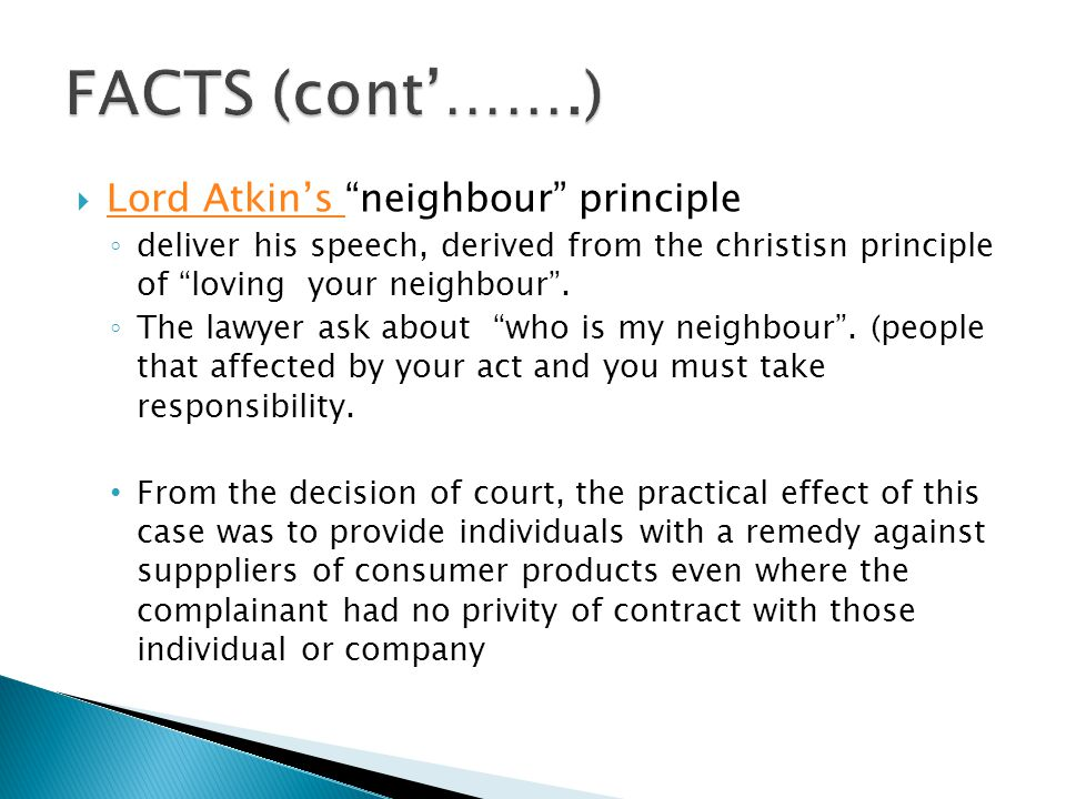  Lord Atkin's neighbour principle Lord Atkin's ◦ deliver his speech, derived from the christisn principle of loving your neighbour .