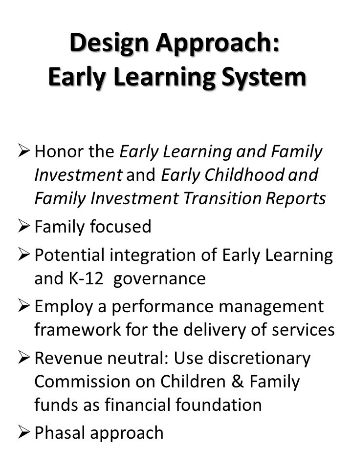 Design Approach: Early Learning System  Honor the Early Learning and Family Investment and Early Childhood and Family Investment Transition Reports 