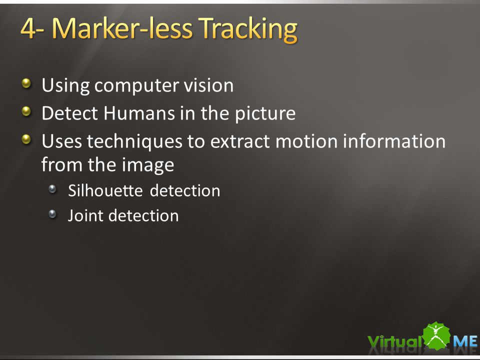 Using computer vision Detect Humans in the picture Uses techniques to extract motion information from the image Silhouette detection Joint detection