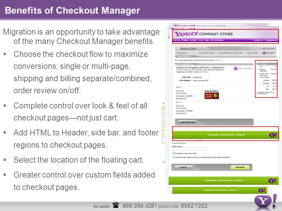 for audio  866.356.4281 passcode: 8592 7252 Benefits of Checkout Manager Migration is an opportunity to take advantage of the many Checkout Manager benefits.