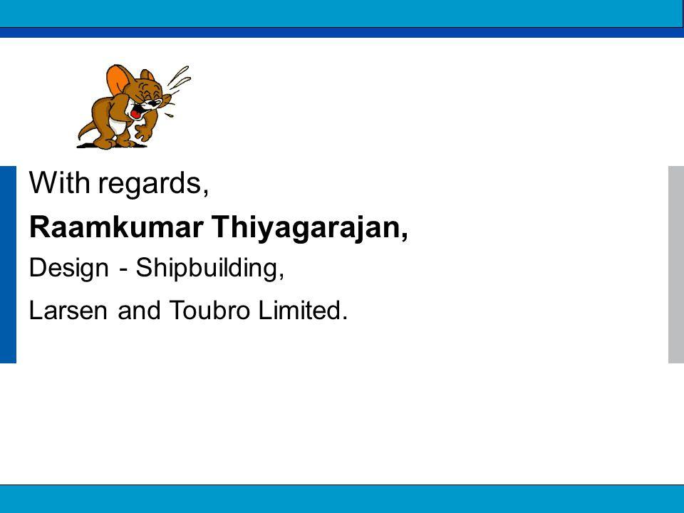 © Satyam 2009 13 Satyam | Integrated Engineering Solutions With regards, Raamkumar Thiyagarajan, Design - Shipbuilding, Larsen and Toubro Limited.
