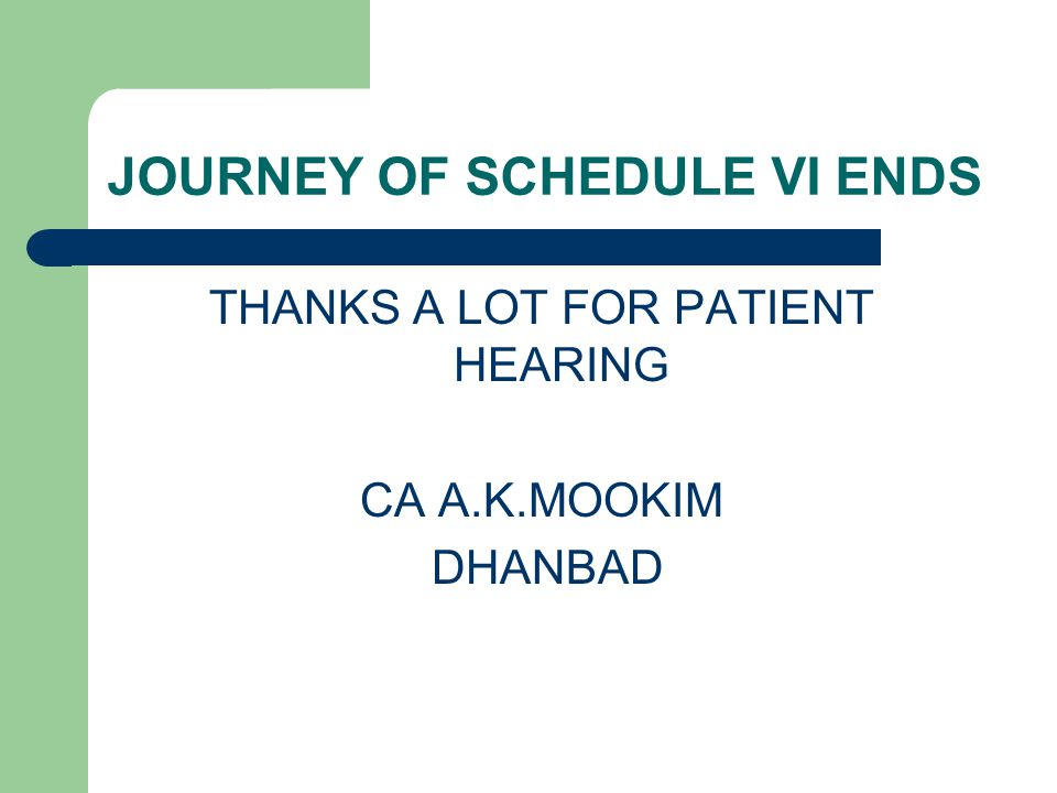 JOURNEY OF SCHEDULE VI ENDS THANKS A LOT FOR PATIENT HEARING CA A.K.MOOKIM DHANBAD
