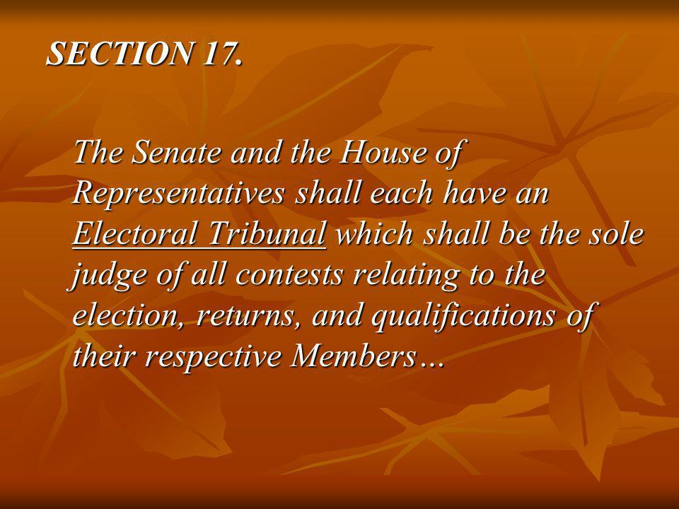 SECTION 17. The Senate and the House of Representatives shall each have an Electoral Tribunal which shall be the sole judge of all contests relating t