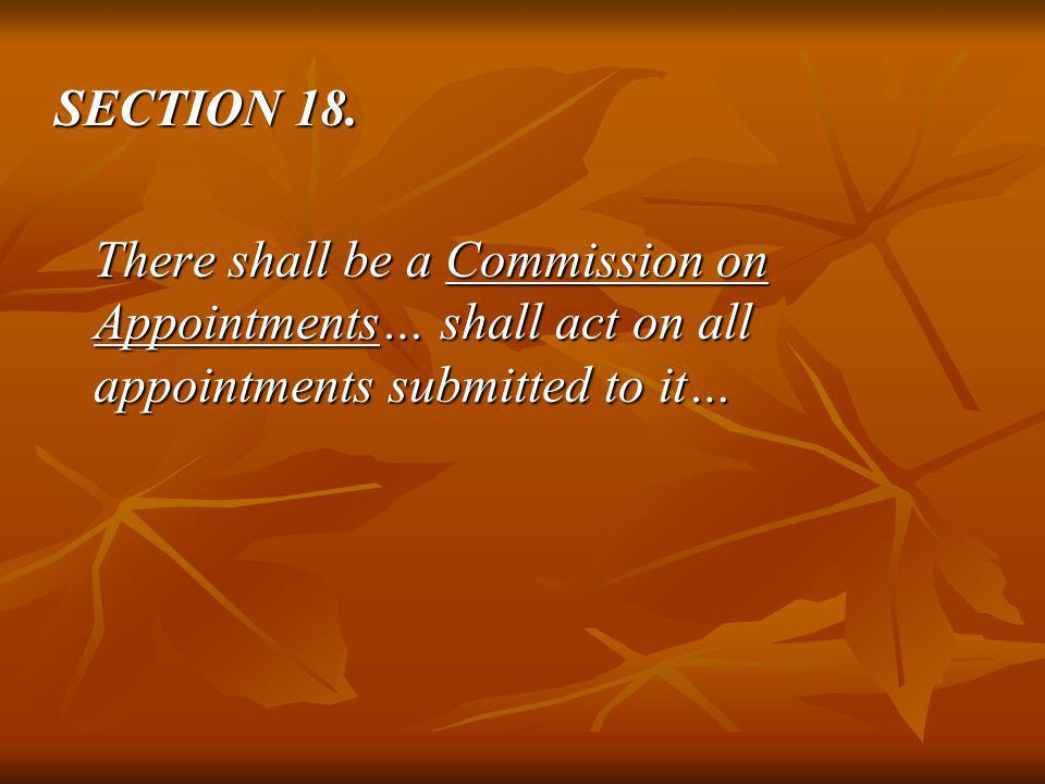SECTION 18. There shall be a Commission on Appointments… shall act on all appointments submitted to it…