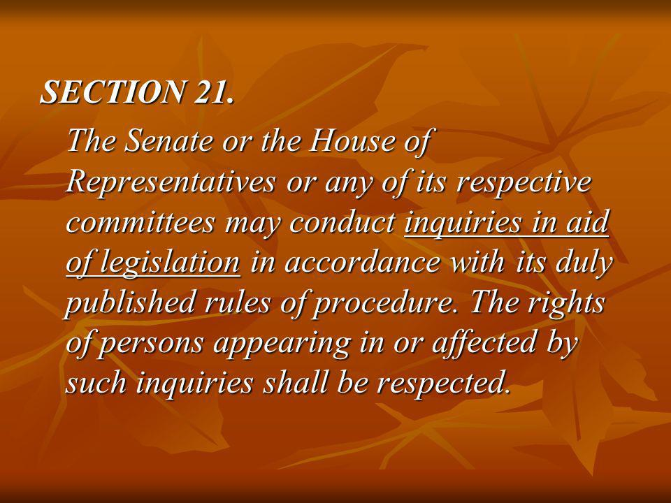 SECTION 21. The Senate or the House of Representatives or any of its respective committees may conduct inquiries in aid of legislation in accordance w