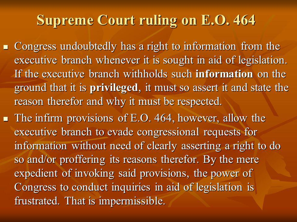 Supreme Court ruling on E.O. 464 Congress undoubtedly has a right to information from the executive branch whenever it is sought in aid of legislation