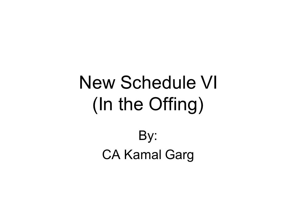 New Schedule VI (In the Offing) By: CA Kamal Garg