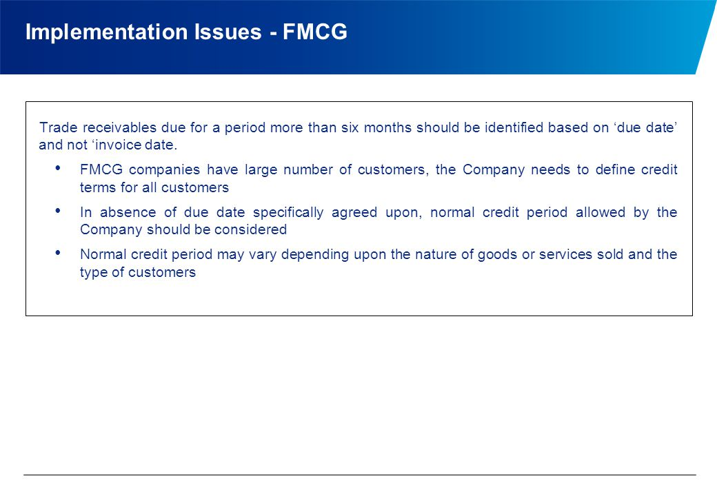 Implementation Issues - FMCG Trade receivables due for a period more than six months should be identified based on 'due date' and not 'invoice date.