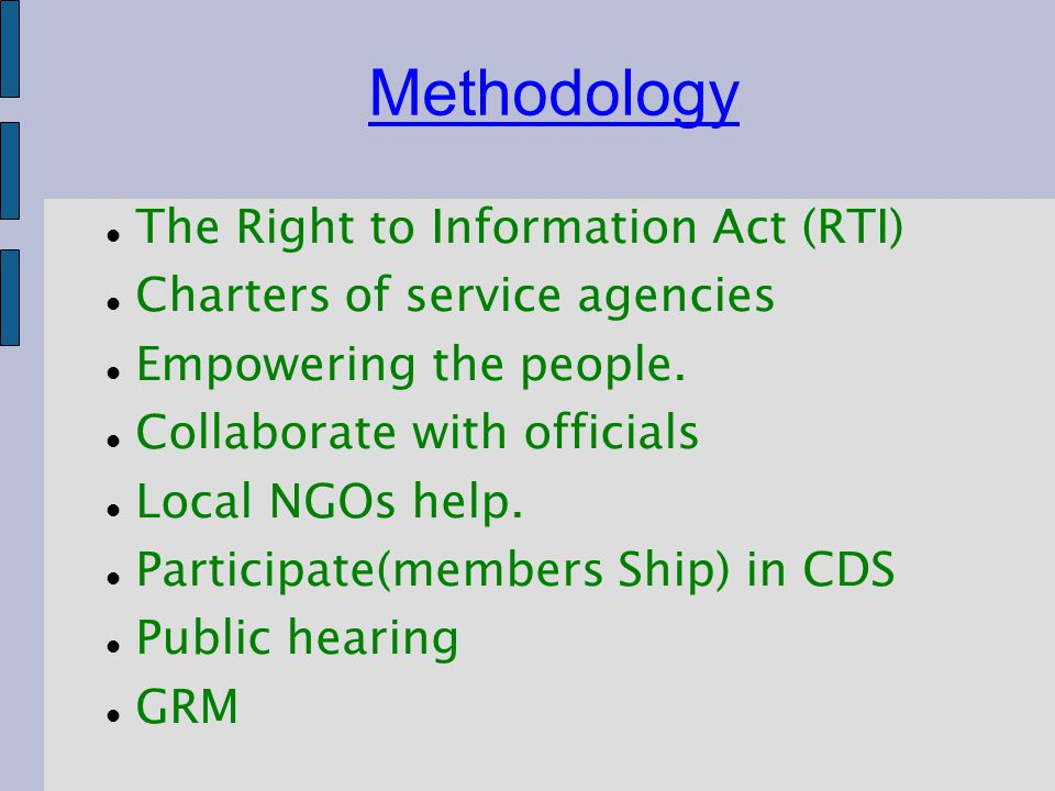 Methodology The Right to Information Act (RTI) Charters of service agencies Empowering the people. Collaborate with officials Local NGOs help. Partici