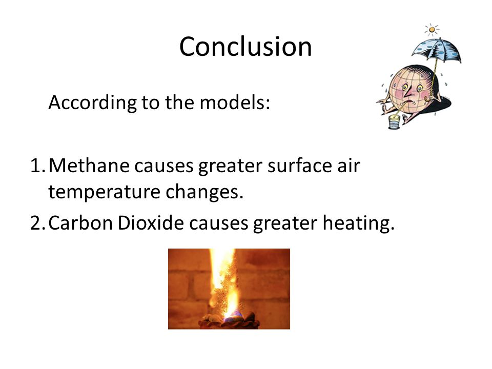 Conclusion According to the models: 1.Methane causes greater surface air temperature changes.