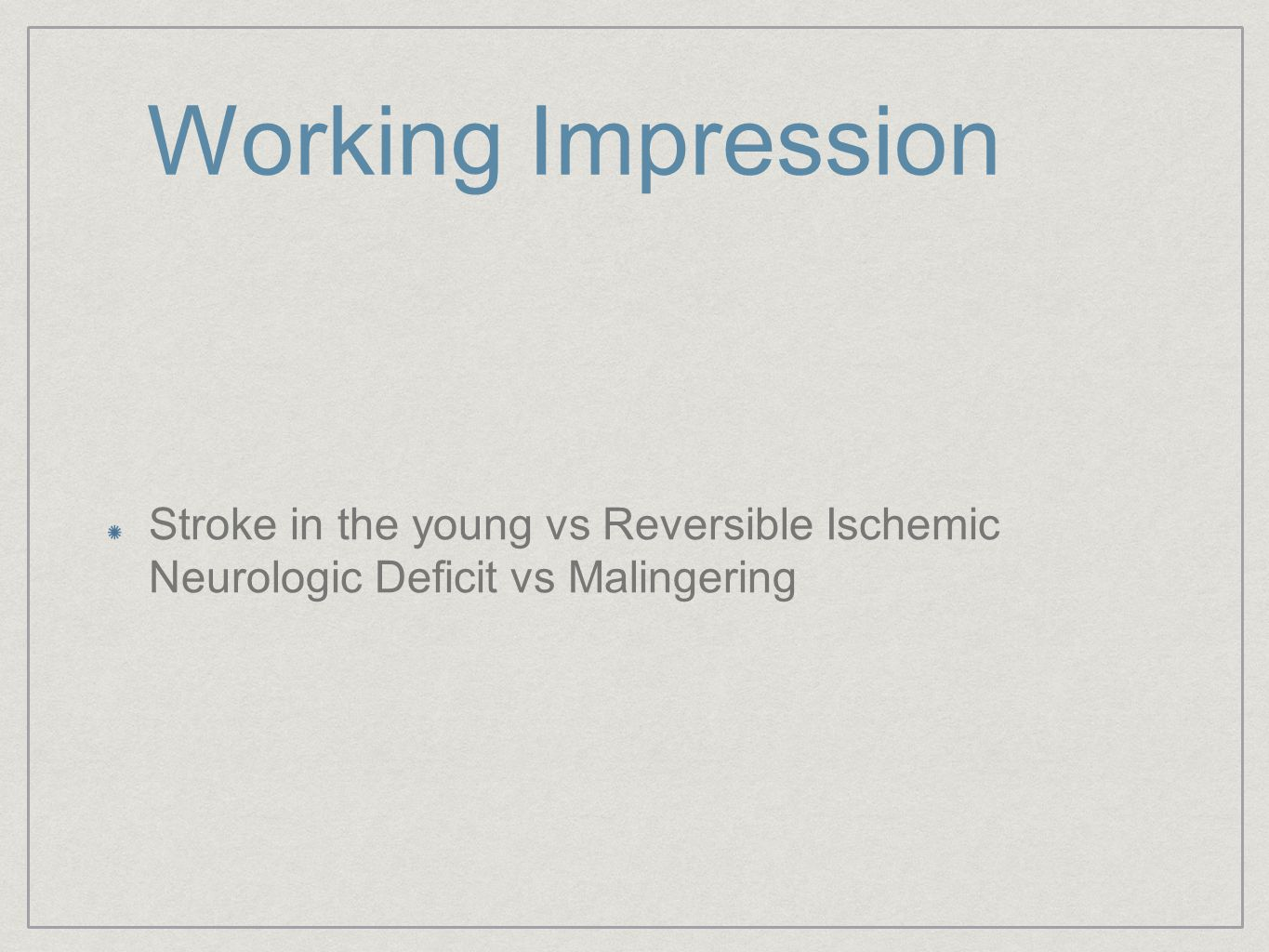Working Impression Stroke in the young vs Reversible Ischemic Neurologic Deficit vs Malingering