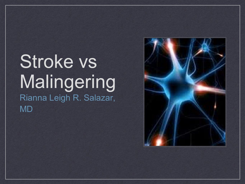 Stroke vs Malingering Rianna Leigh R. Salazar, MD