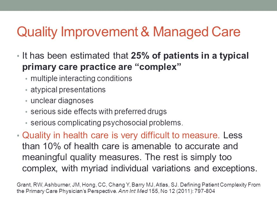 "Quality Improvement & Managed Care It has been estimated that 25% of patients in a typical primary care practice are ""complex"" multiple interacting co"