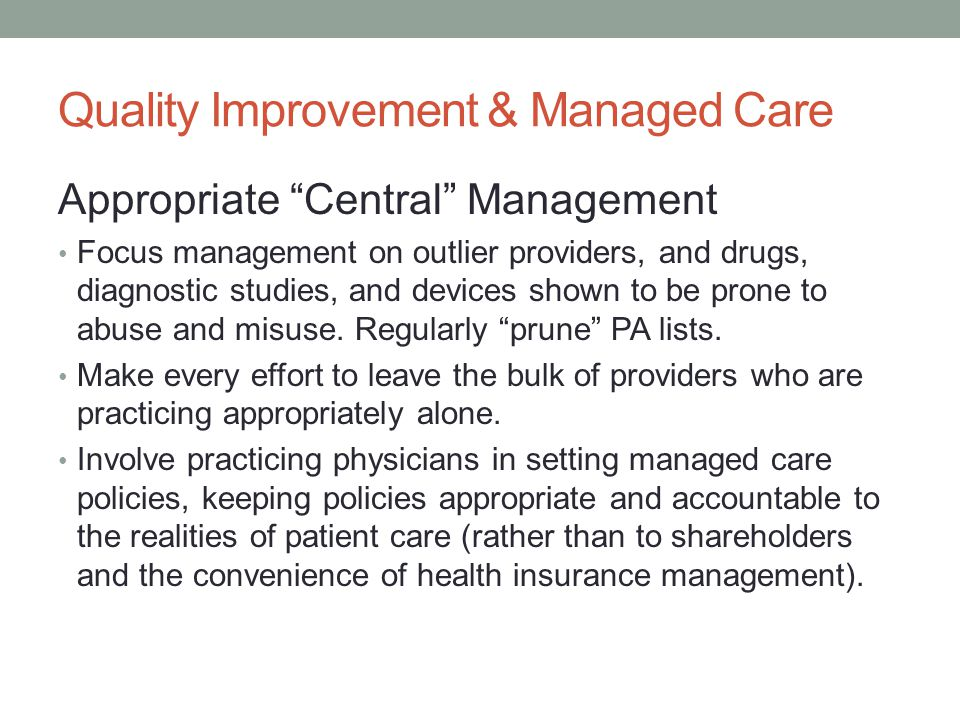 "Quality Improvement & Managed Care Appropriate ""Central"" Management Focus management on outlier providers, and drugs, diagnostic studies, and devices"