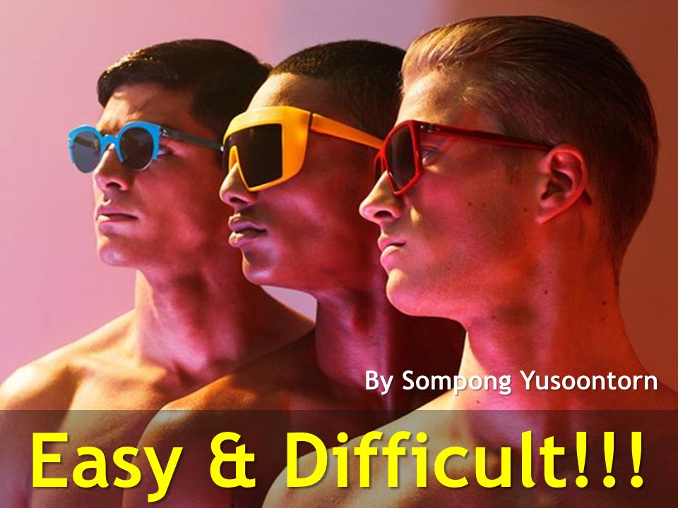 Easy & Difficult!!! By Sompong Yusoontorn