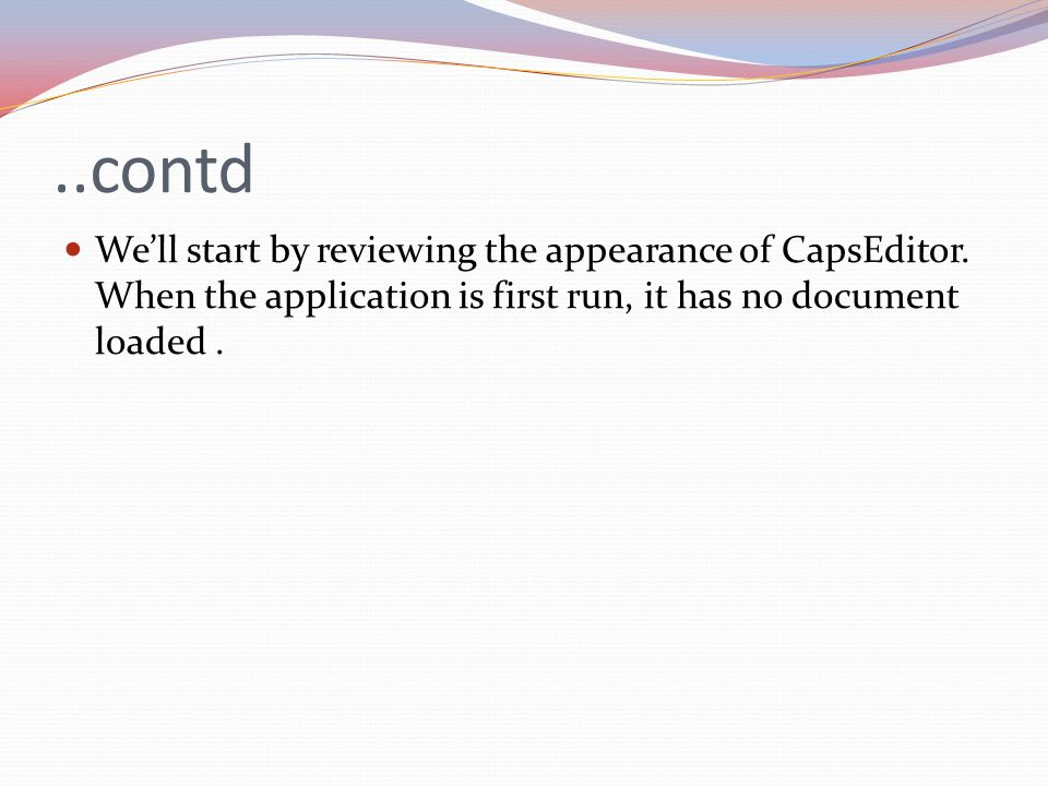 ..contd We'll start by reviewing the appearance of CapsEditor. When the application is first run, it has no document loaded.