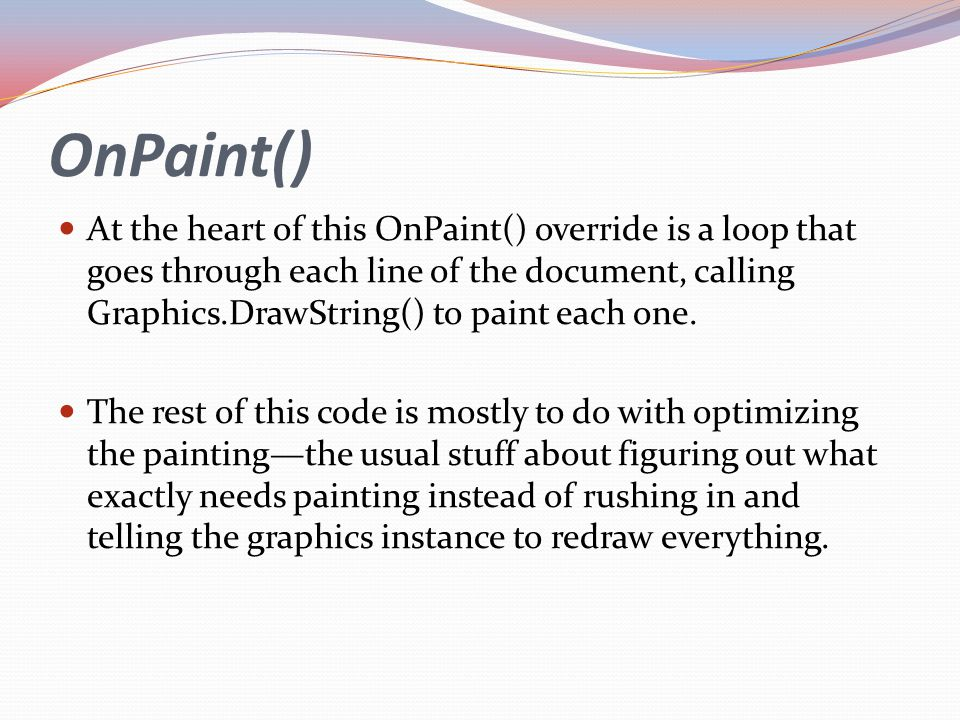 OnPaint() At the heart of this OnPaint() override is a loop that goes through each line of the document, calling Graphics.DrawString() to paint each o