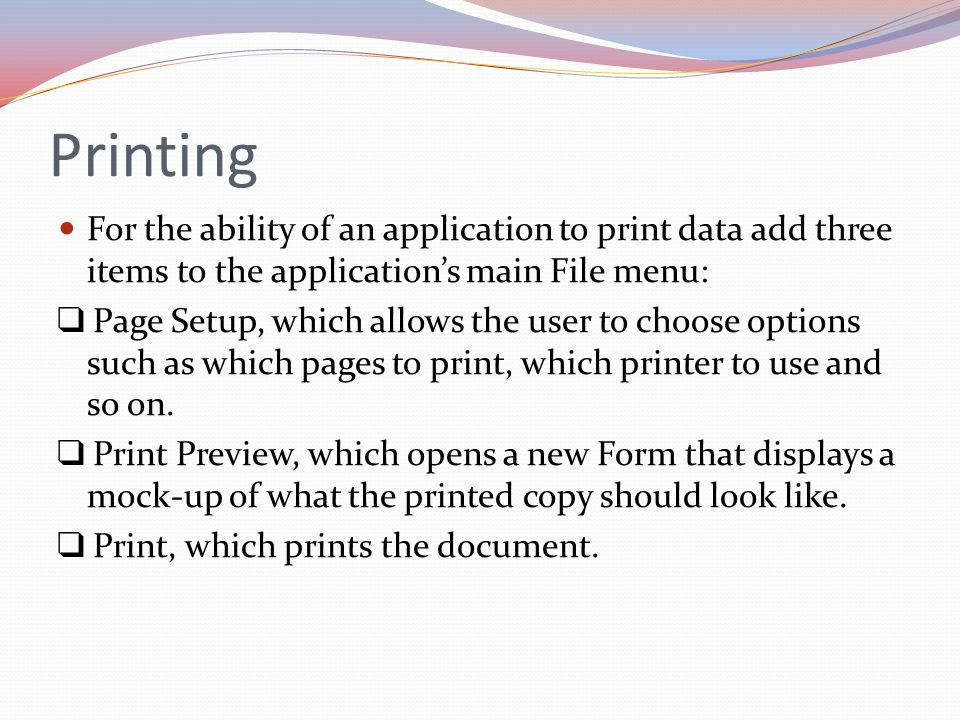 Printing For the ability of an application to print data add three items to the application's main File menu: ❑ Page Setup, which allows the user to c