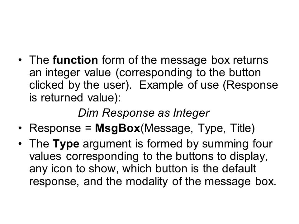 The function form of the message box returns an integer value (corresponding to the button clicked by the user).